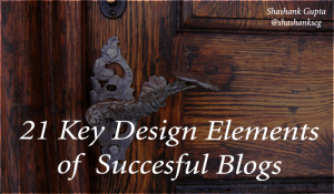21 key elemnts of succesful blog shashankgupta