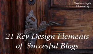 21 key elemnts of succesful blog shashankgupta