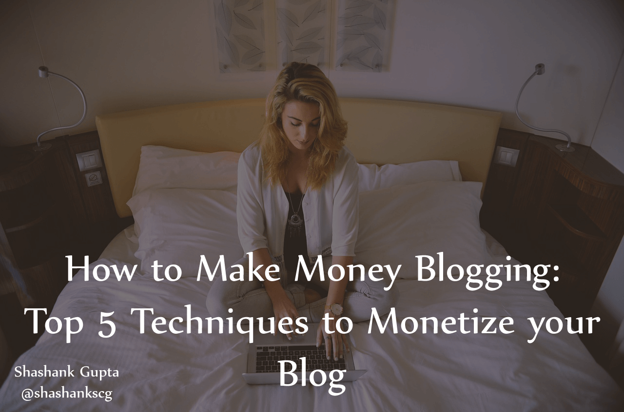 My Guest Post on YourStory.com – How to make money blogging: Top 5 techniques for monetizing your blog