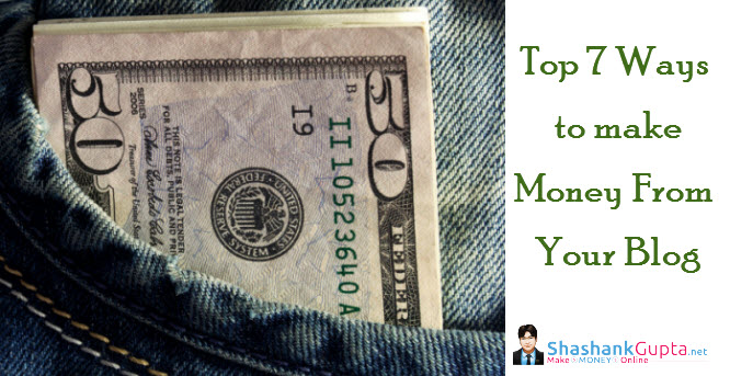 Top 7 ways to Make Money From Your Blog
