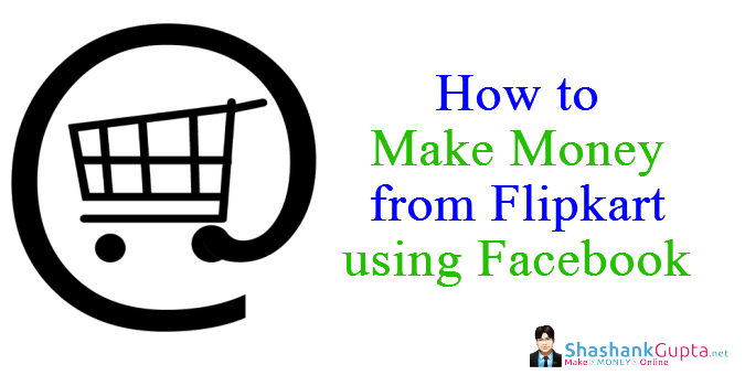 Flipkart Affiliate Marketing – Earn Money using Facebook